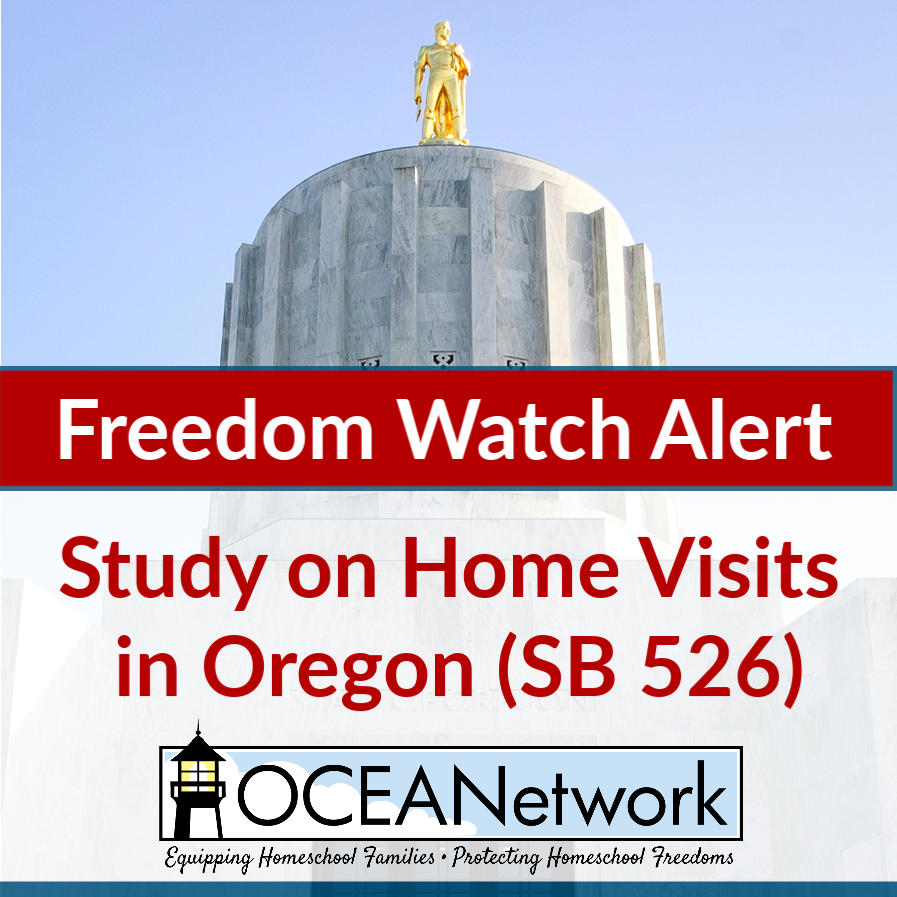 """OCEANetwork Freedom Watch Alert: Study on home visits in Oregon (SB 526) with a call to action for Oregon homeschoolers! """"SB 526 is a dangerous Oregon Senate bill which could end up sending licensed health care providers into homes throughout Oregon without consent."""""""