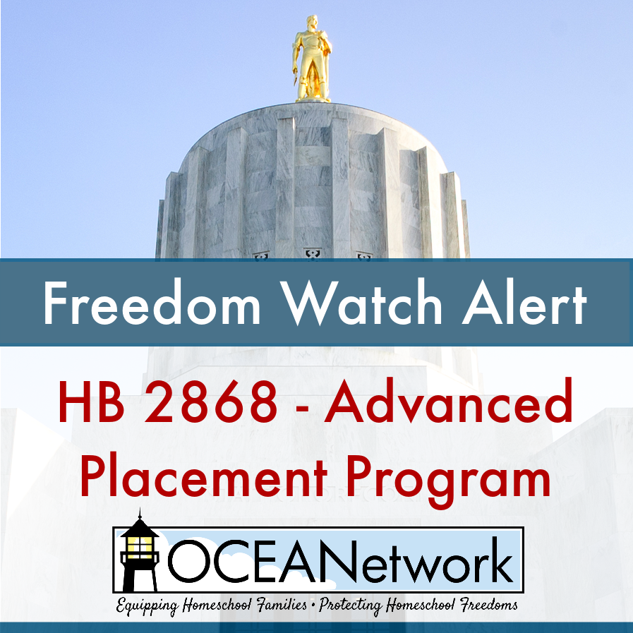 OCEANetwork Freedom Watch Alert to Oregon homeschoolers on  HB 2868 about advanced placement program.