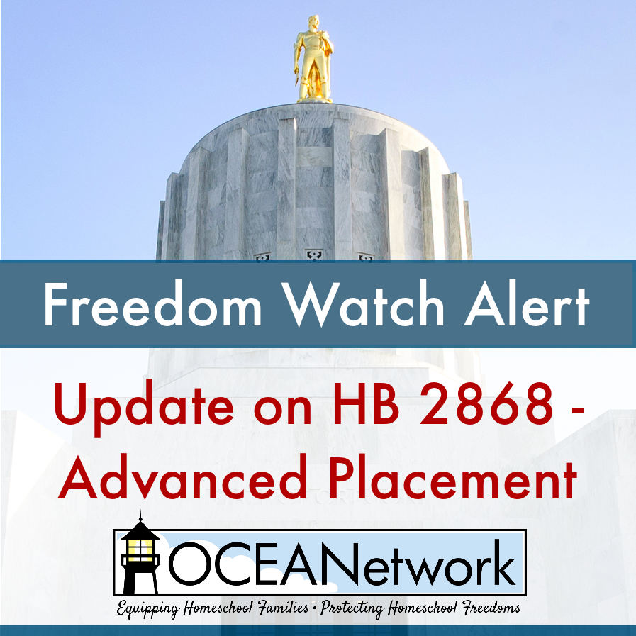 OCEANetwork Freedom Watch Alert UPDATE to Oregon homeschoolers on  HB 2868 about advanced placement program.