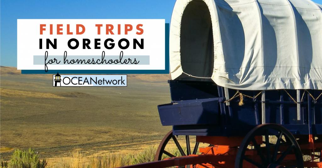 Oregon Field Trips for Homeschoolers