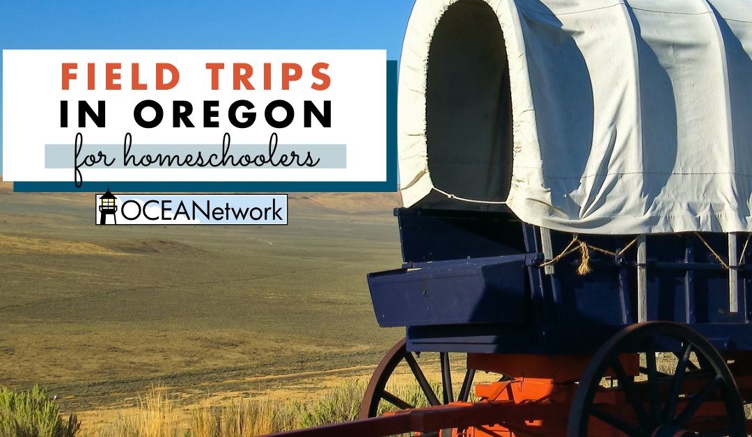 Top Oregon Field Trips for Homeschoolers