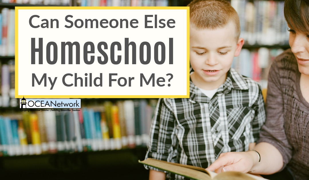 Can Someone Else Homeschool My Child?