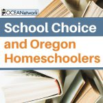 Learn about School Choice initiatives in Oregon and how they impact independent homeschoolers.